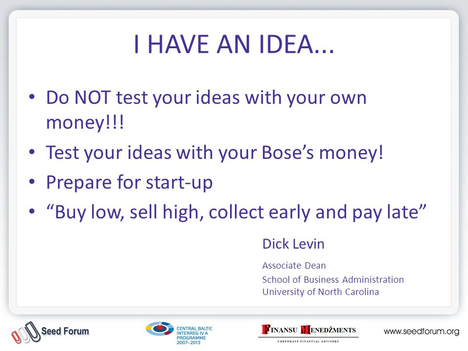 I HAVE AN IDEA... Do NOT test your ideas with your own money!!.