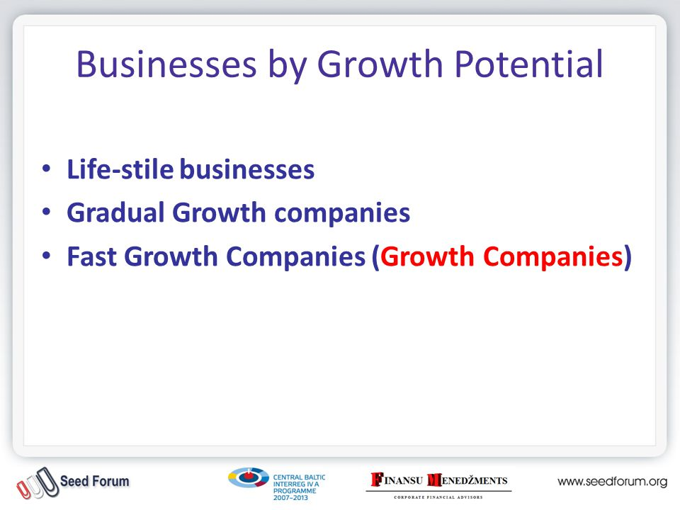 Businesses by Growth Potential Life-stile businesses Gradual Growth companies Fast Growth Companies (Growth Companies)