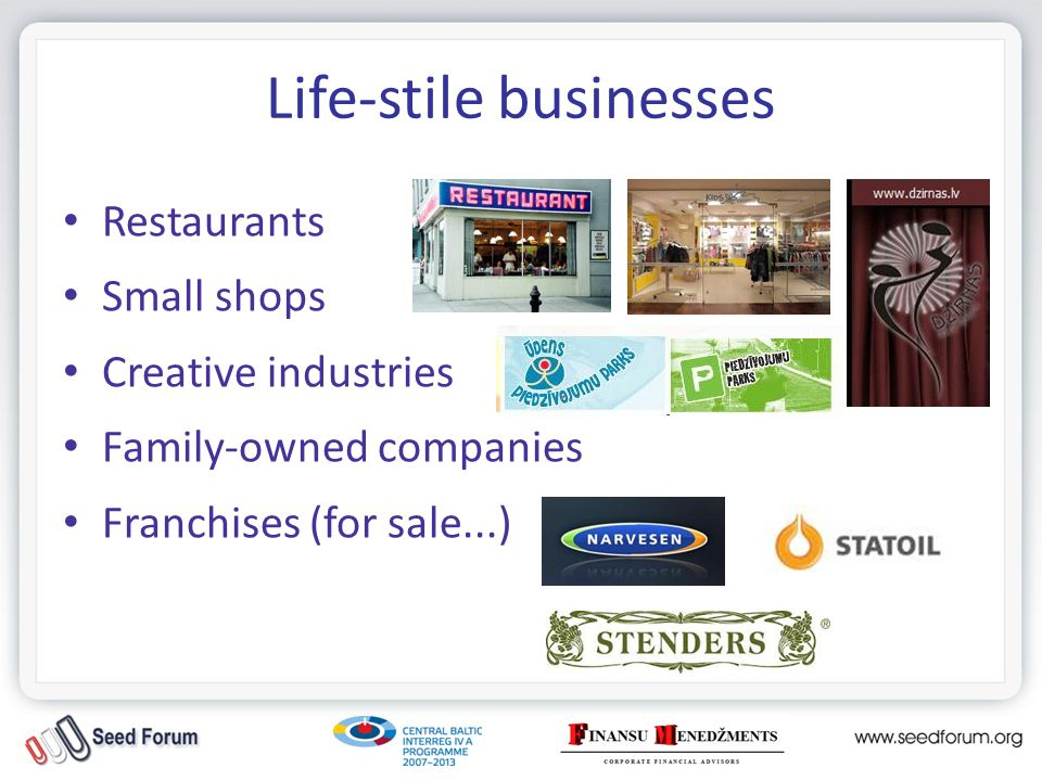 Life-stile businesses Restaurants Small shops Creative industries Family-owned companies Franchises (for sale...)