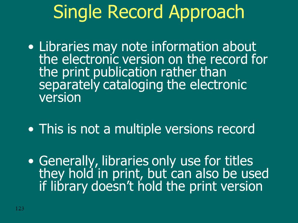 122 Session 4 – Online versions –How is the single record approach applied to remote electronic serials that are also available in a print version.