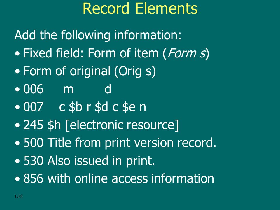137 Clone the following bibliographic data from the record for the original work: –title and statement of responsibility –edition –material (or type of publication) specific details –publication, distribution, etc.