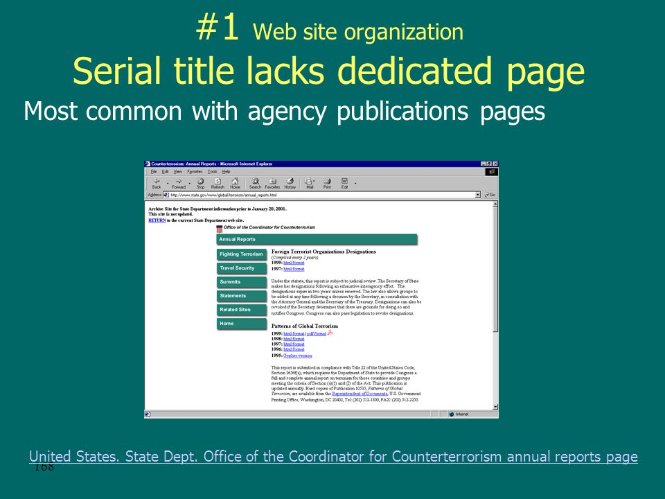 167 Additional characteristics Non-standard web site organization –No single site/page dedicated to a serial title –Publisher doesn't provide access to back issues –Articles not organized into issues –Multiple language editions on one site –Sometimes difficult to identify the resource Online supplements Difficulty in identifying the most appropriate URL Recording changes that happen to the e-serial