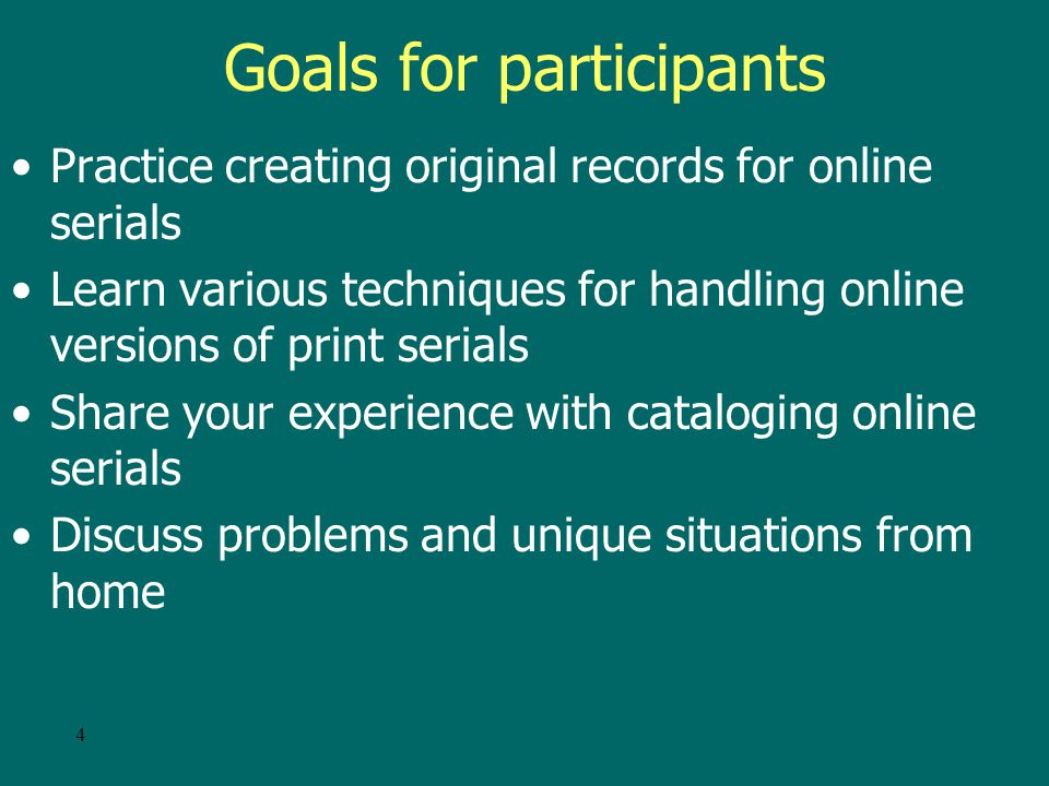 3 Goals continued Discuss common problems in cataloging online serials Look at trends in e-serials cataloging