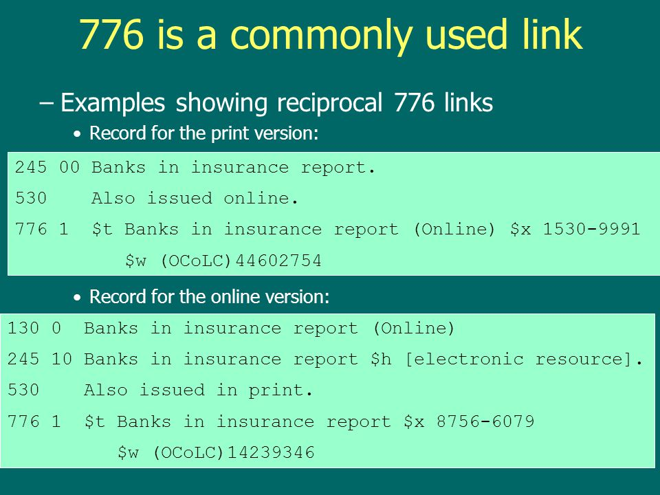 78 Linking fields –Provide linking notes as needed: 775, 776, 770, 772,780, 785, 787 –530 note and field 776, used to link other physical formats.
