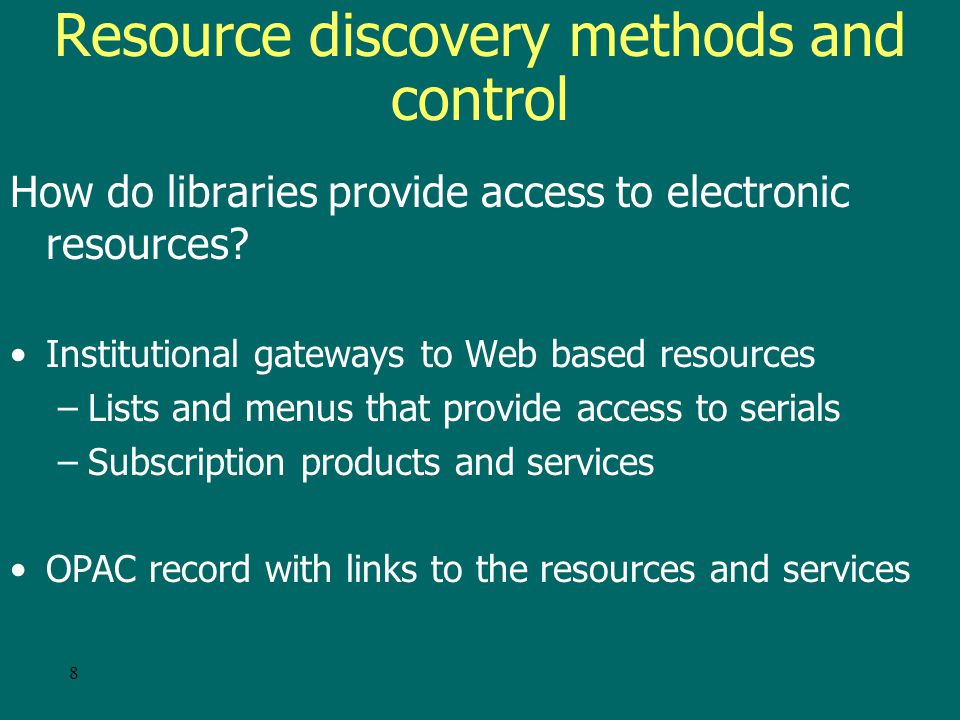 8 Resource discovery methods and control How do libraries provide access to electronic resources.