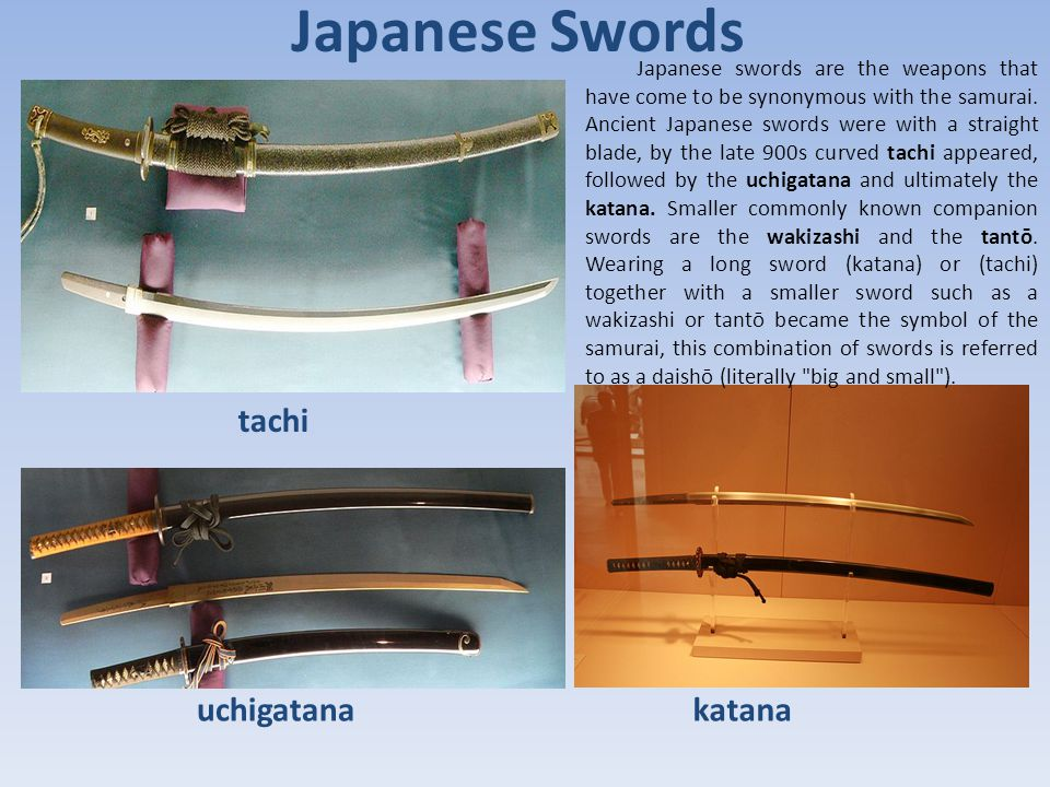 Japanese Swords tachi uchigatanakatana Japanese swords are the weapons that have come to be synonymous with the samurai.