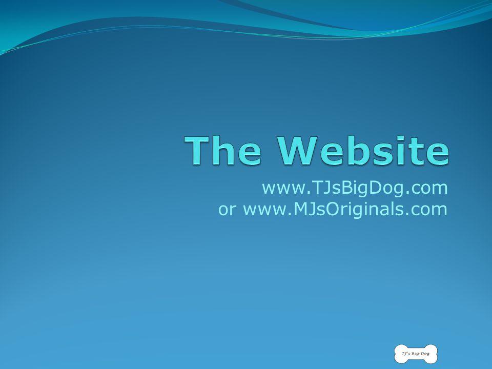 www.TJsBigDog.com or www.MJsOriginals.com