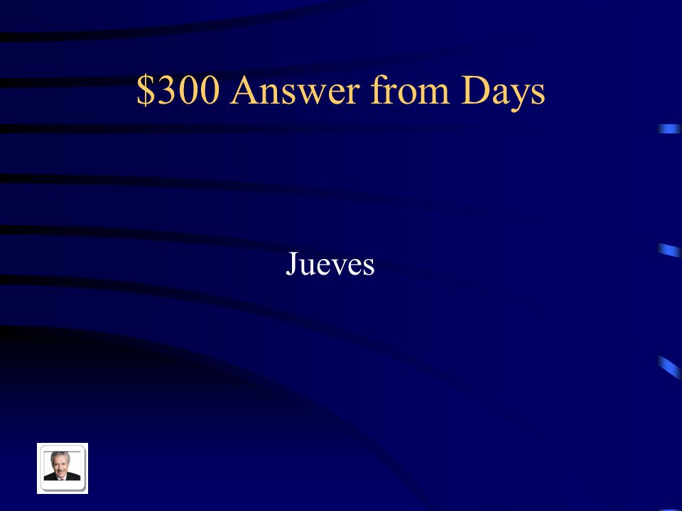 $300 Question from Days Thursday in Spanish