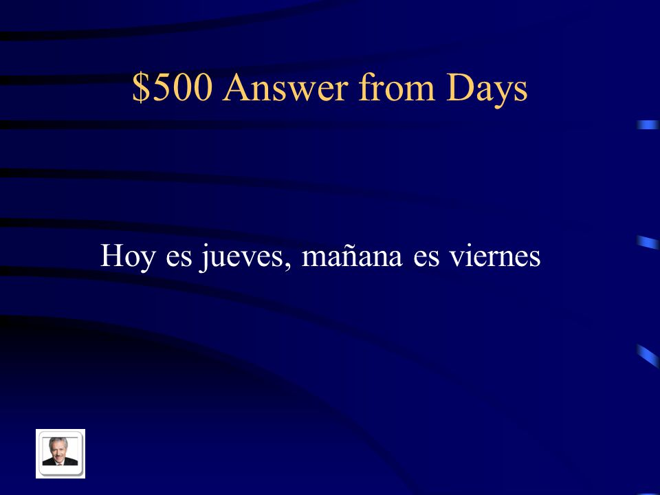 $500 Question from Days The answers to the following questions: ¿Qué día es hoy.
