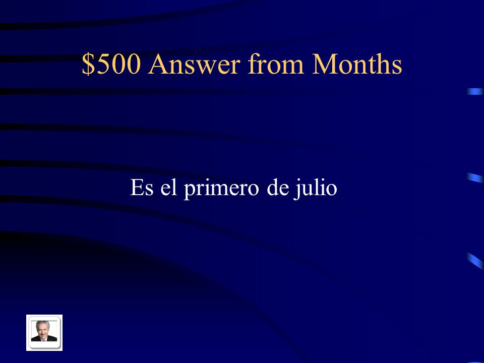 $500 Question from Months It is the first of July in Spanish