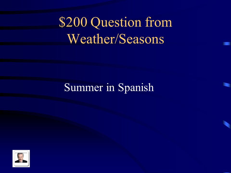 $100 Answer from Weather/Seasons What is the weather like?
