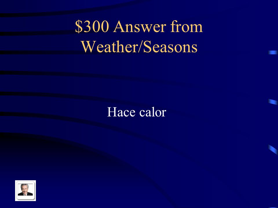 $300 Question from Weather/Seasons It is hot in Spanish