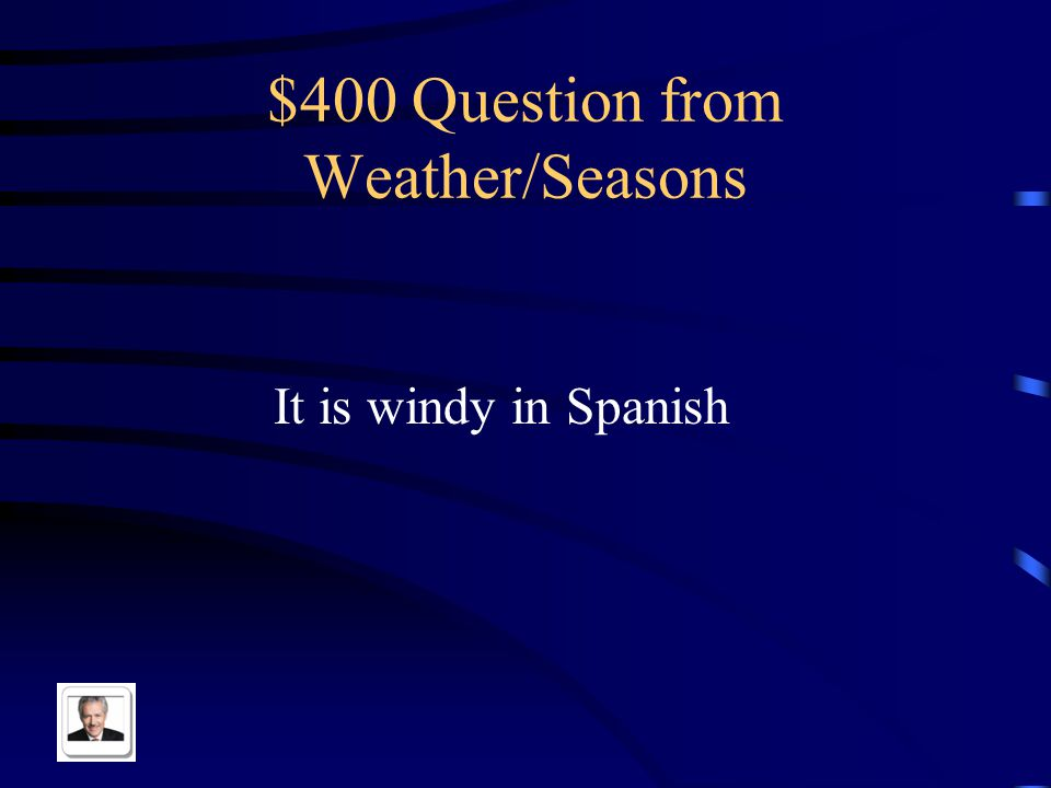 $300 Answer from Weather/Seasons Hace calor