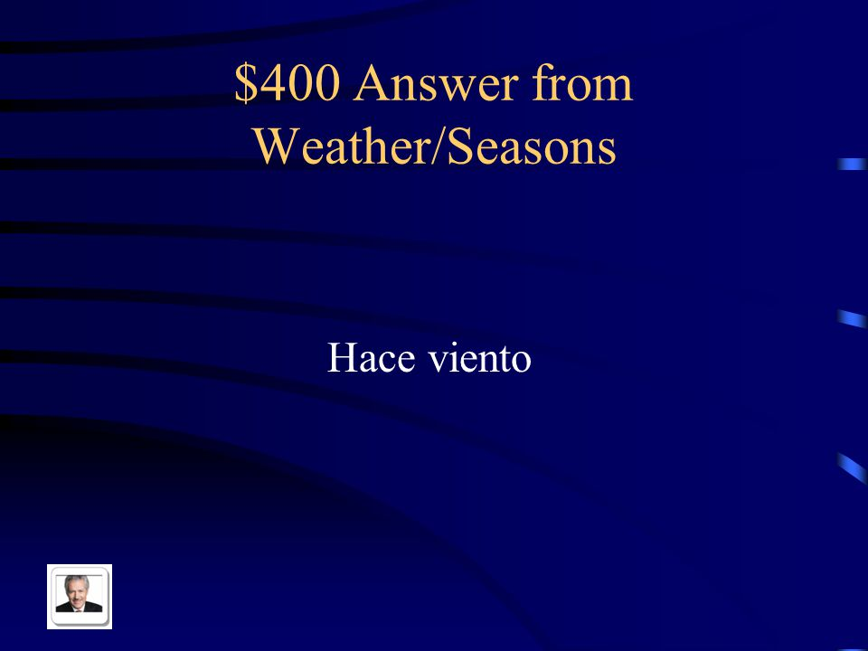 $400 Question from Weather/Seasons It is windy in Spanish