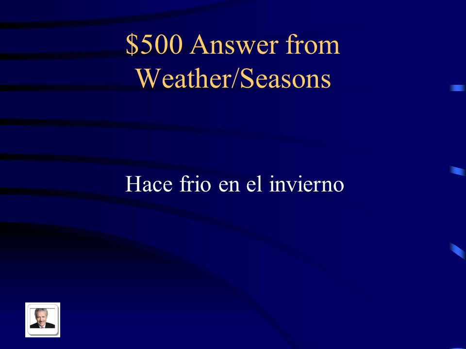 $500 Question from Weather/Seasons It is cold in the winter in Spanish