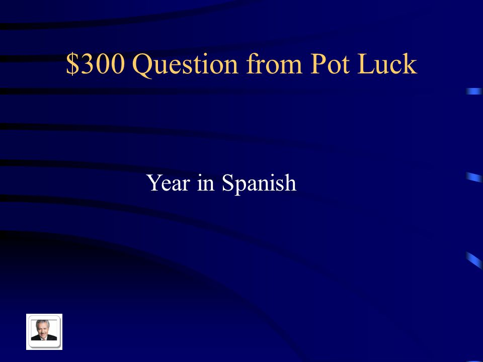 $200 Answer from Pot Luck How do you say…?