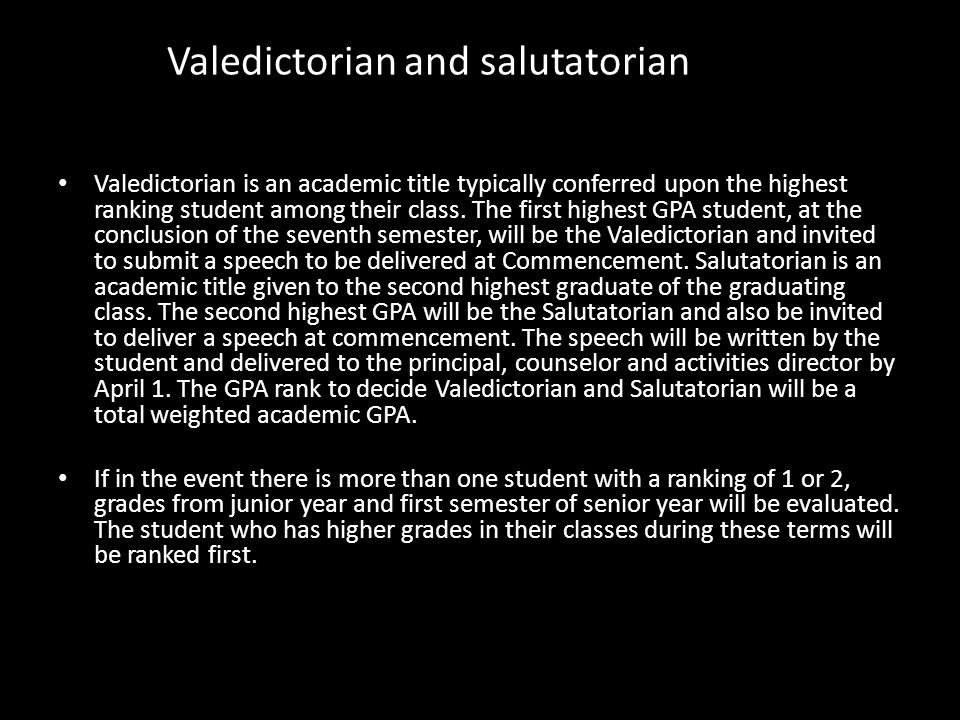 Valedictorian and salutatorian Valedictorian is an academic title typically conferred upon the highest ranking student among their class.