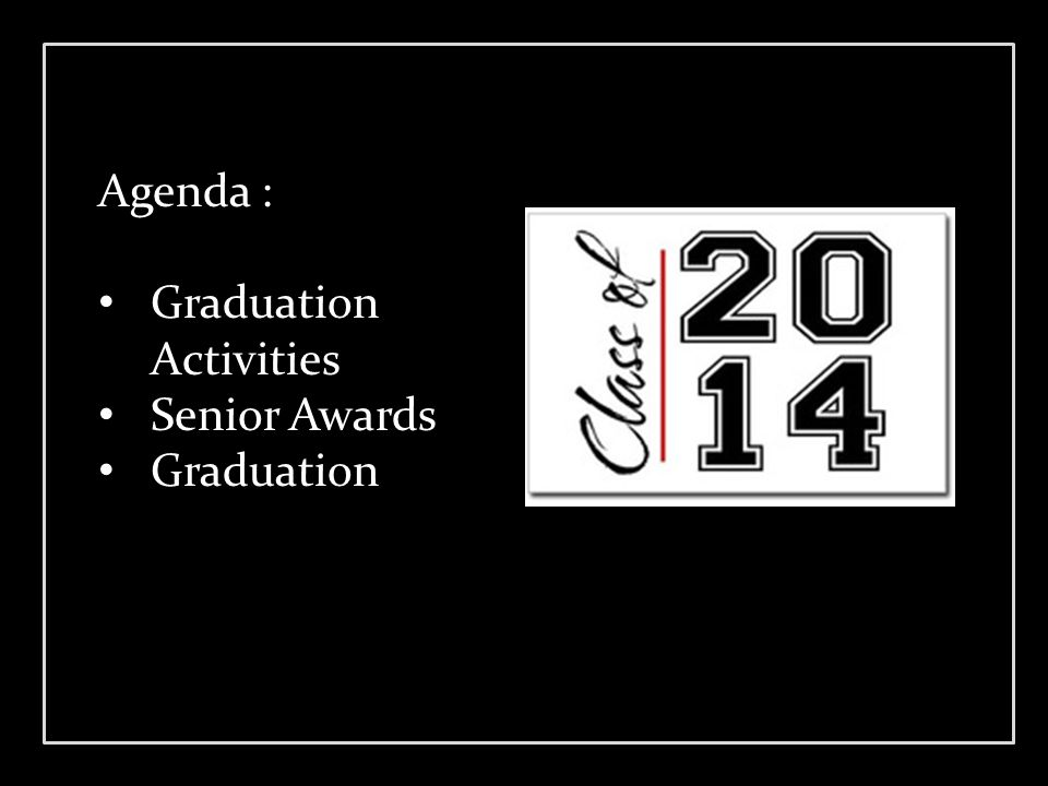 Agenda : Graduation Activities Senior Awards Graduation