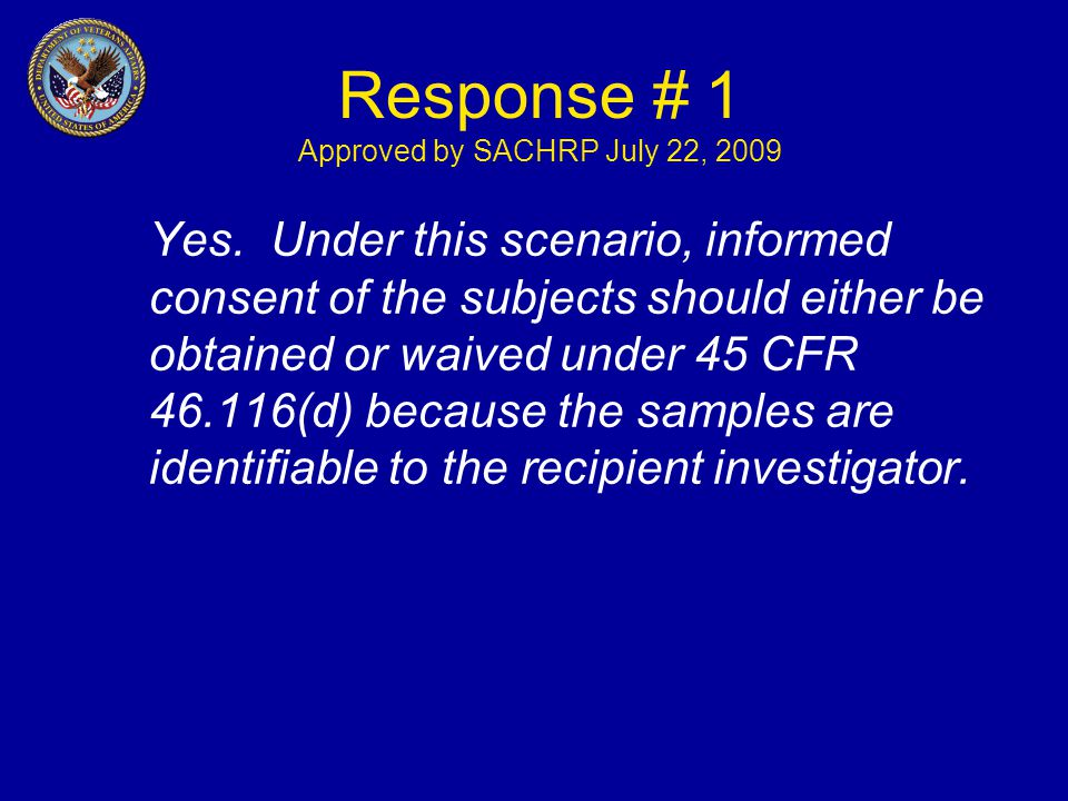 Response # 1 Approved by SACHRP July 22, 2009 Yes.