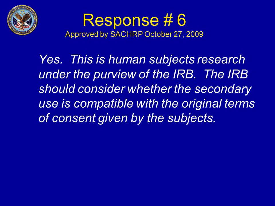 Response # 6 Approved by SACHRP October 27, 2009 Yes.