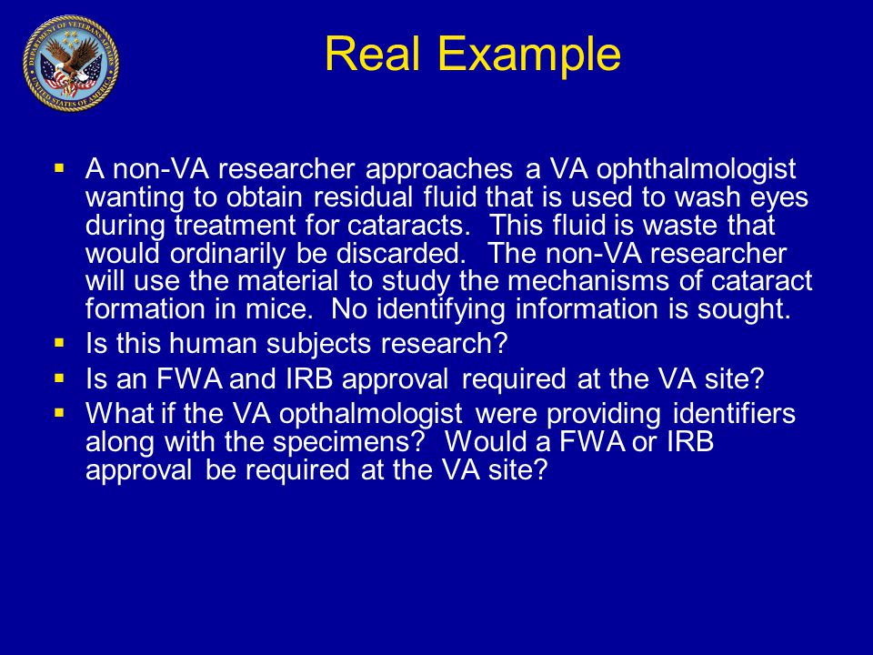 Real Example  A non-VA researcher approaches a VA ophthalmologist wanting to obtain residual fluid that is used to wash eyes during treatment for cataracts.