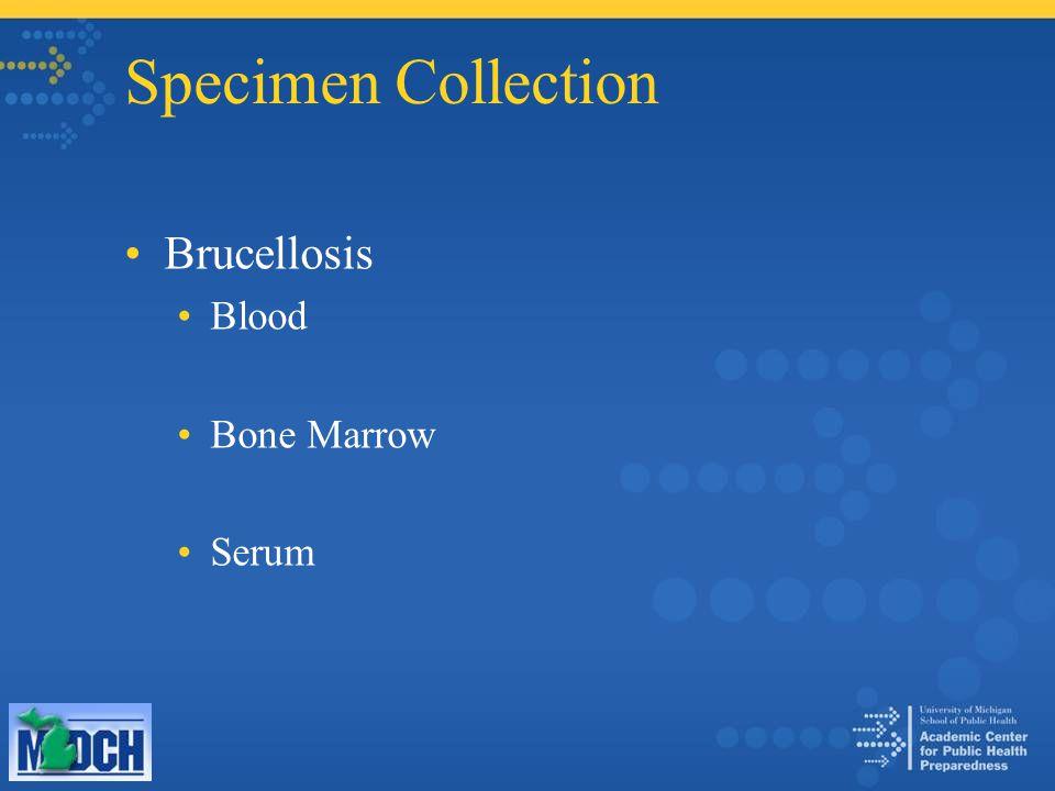 Specimen Collection Plague Pneumonic: Bronchial wash, TTA Septicemic: Blood Bubonic: Tissue, aspirate