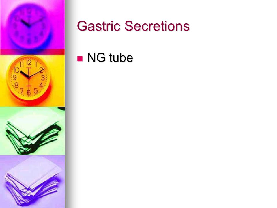 Gastric Secretions NG tube NG tube