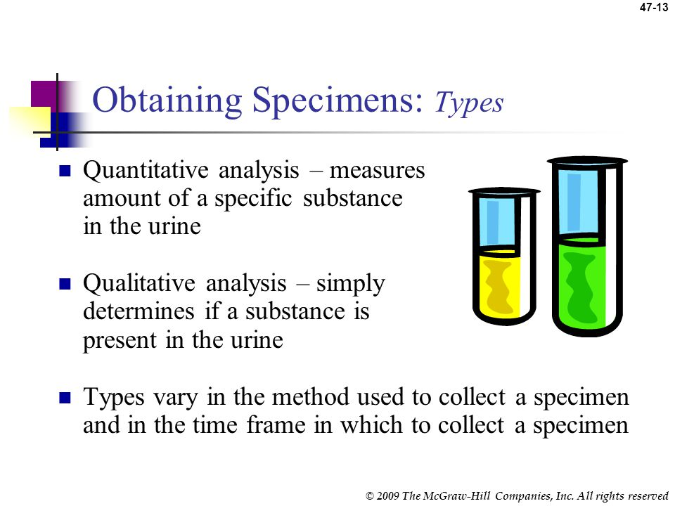 © 2009 The McGraw-Hill Companies, Inc. All rights reserved 47-12 Obtaining Specimens General collection guidelines Follow the procedure for specified