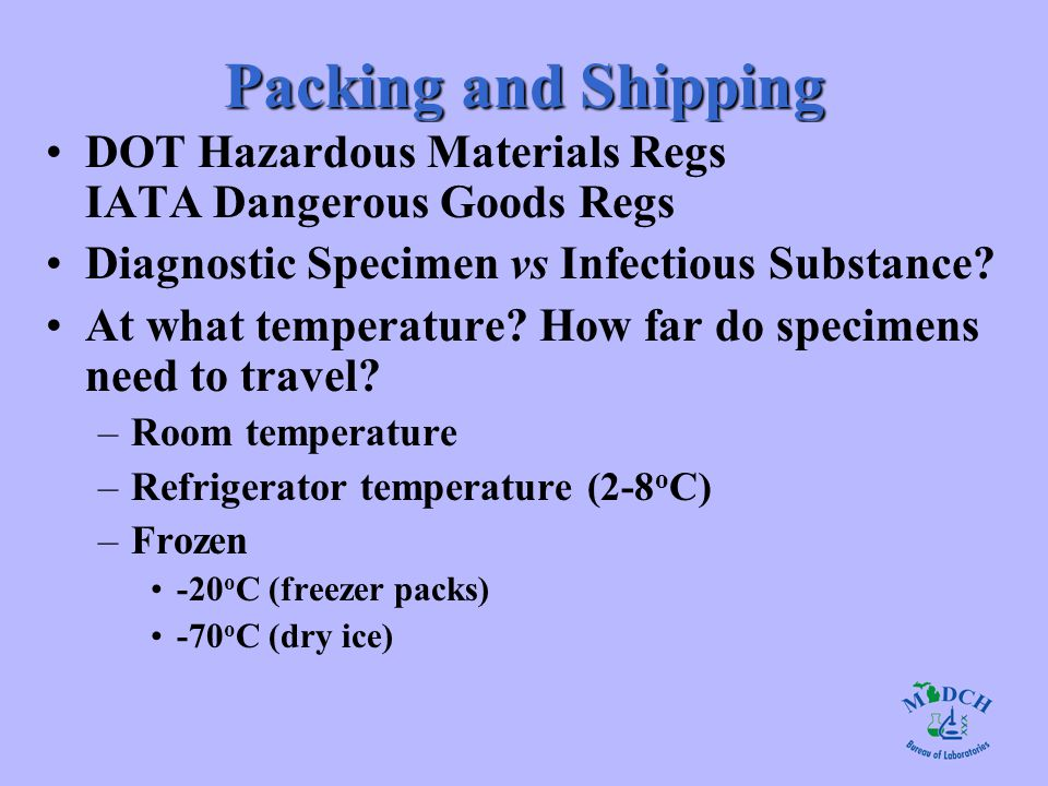 Packing and Shipping DOT Hazardous Materials Regs IATA Dangerous Goods Regs Diagnostic Specimen vs Infectious Substance? At what temperature? How far
