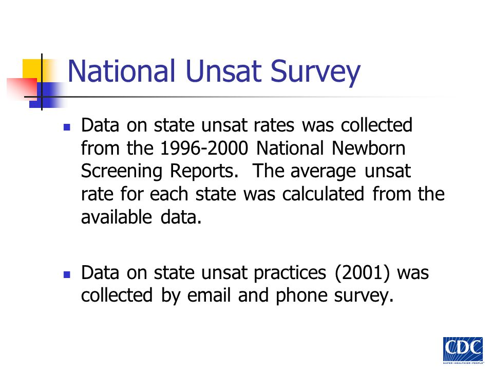 Conclusions – State 1 Babies with unsat 1 st specimens got valid results 16 days later (median difference) than children with a satisfactory 1 st specimen (29 vs 13 days) 34% of patients with unsats were never documented to have a satisfactory repeat specimen – this state does not follow up unsat specimens