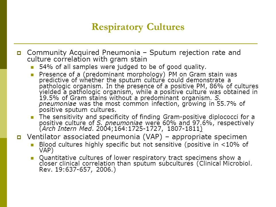 Respiratory Cultures  Community Acquired Pneumonia – Sputum rejection rate and culture correlation with gram stain 54% of all samples were judged to