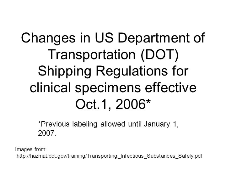 Changes in US Department of Transportation (DOT) Shipping Regulations for clinical specimens effective Oct.1, 2006* *Previous labeling allowed until January 1, 2007.