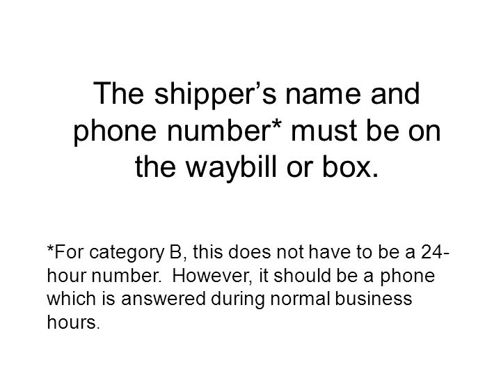 The shipper's name and phone number* must be on the waybill or box.