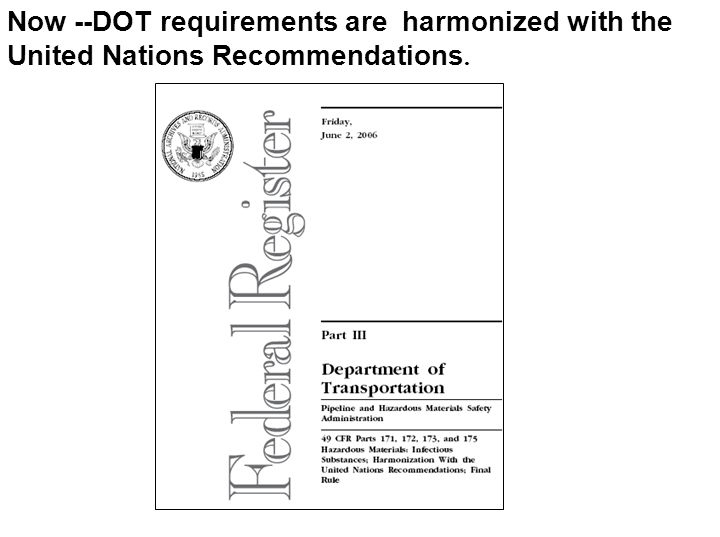 Now --DOT requirements are harmonized with the United Nations Recommendations.