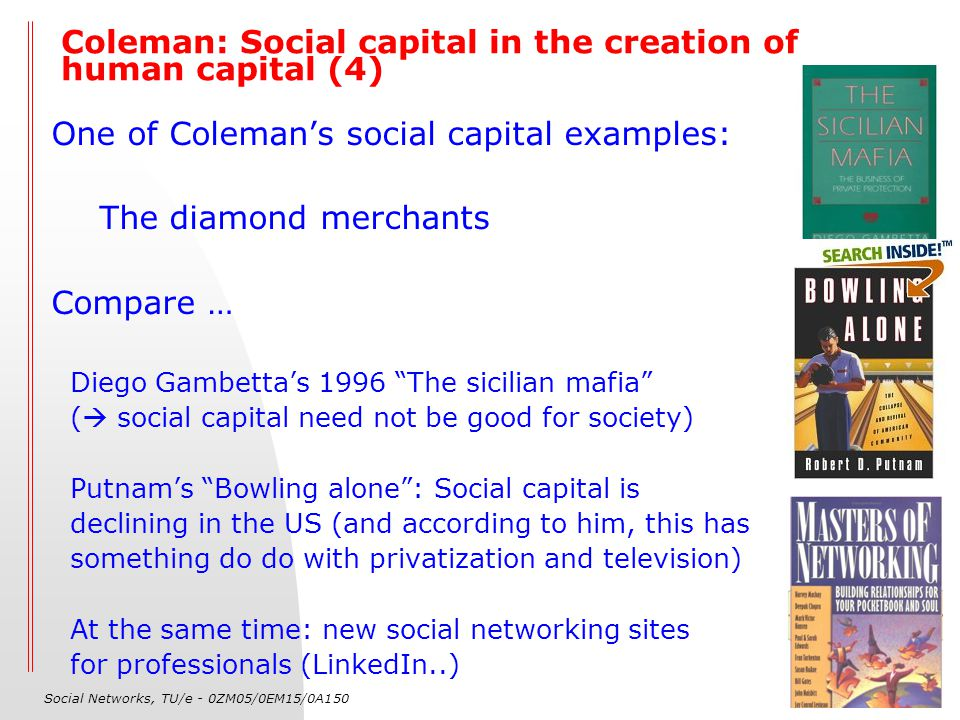 Social Networks, TU/e - 0ZM05/0EM15/0A150 22 Coleman: Social capital in the creation of human capital (4) One of Coleman's social capital examples: Th