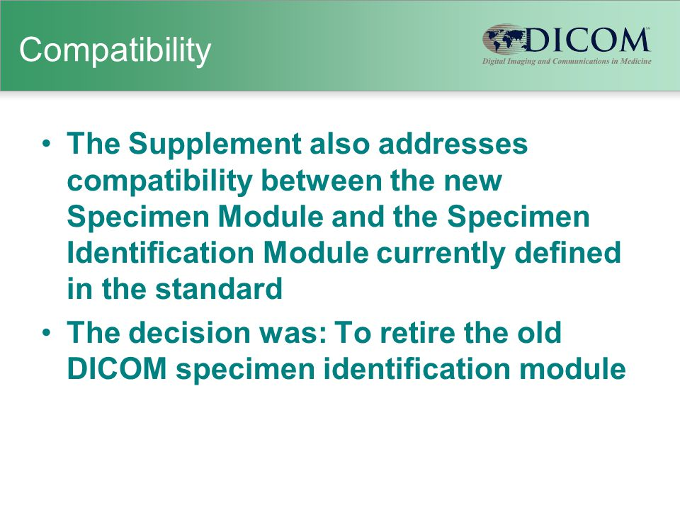 Compatibility The Supplement also addresses compatibility between the new Specimen Module and the Specimen Identification Module currently defined in