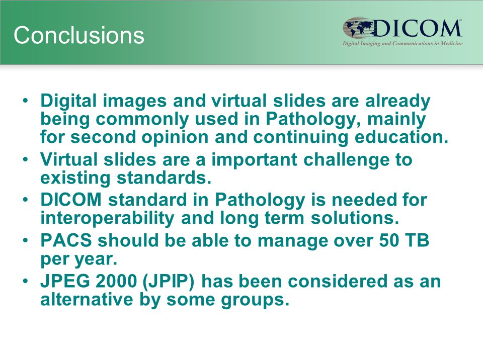 Conclusions Digital images and virtual slides are already being commonly used in Pathology, mainly for second opinion and continuing education. Virtua