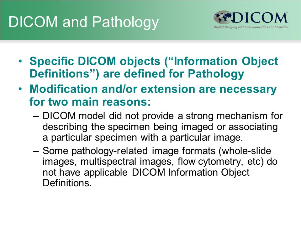"""DICOM and Pathology Specific DICOM objects (""""Information Object Definitions"""") are defined for Pathology Modification and/or extension are necessary fo"""