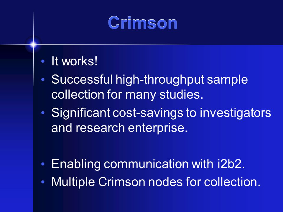 Crimson It works! Successful high-throughput sample collection for many studies. Significant cost-savings to investigators and research enterprise. En