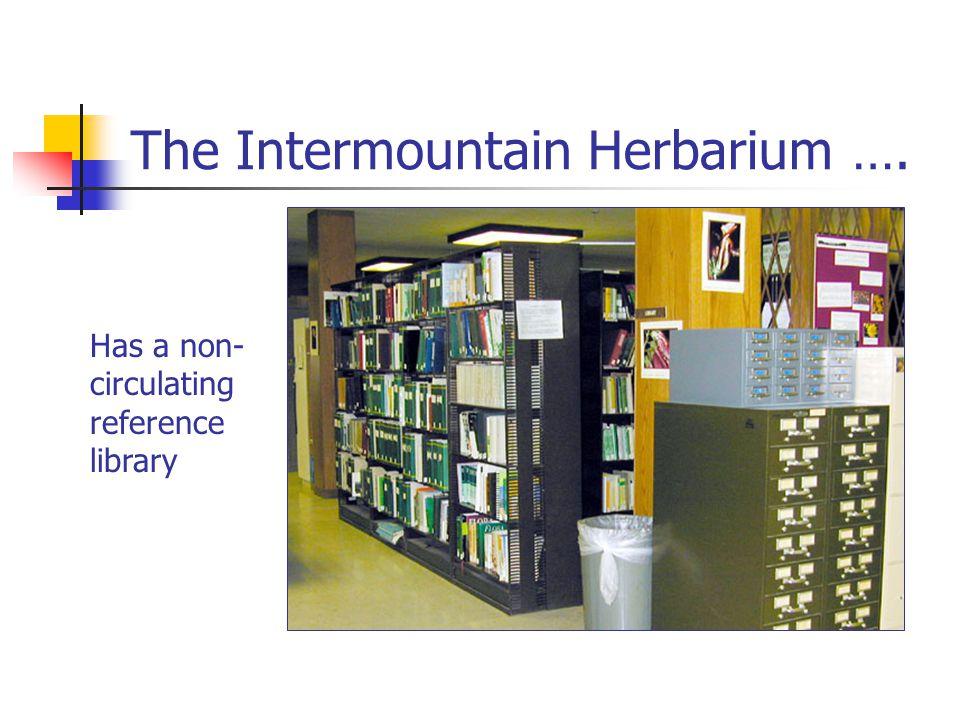 The Intermountain Herbarium …. Has a non- circulating reference library