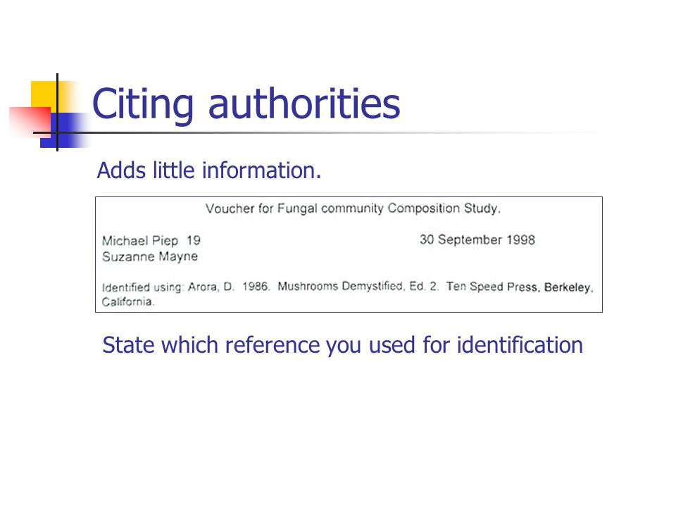 Citing authorities Adds little information. State which reference you used for identification