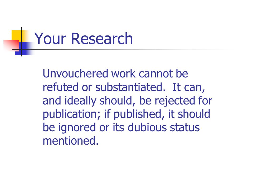 Your Research Unvouchered work cannot be refuted or substantiated.