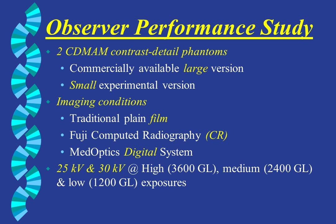 Observer Performance Study w 2 CDMAM contrast-detail phantoms Commercially available large version Small experimental version w Imaging conditions Tra