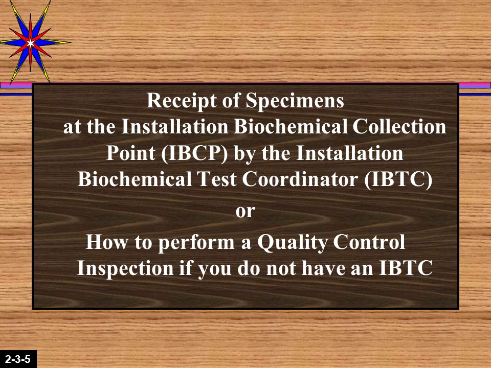 2-1-22-3-5 Receipt of Specimens at the Installation Biochemical Collection Point (IBCP) by the Installation Biochemical Test Coordinator (IBTC) or How to perform a Quality Control Inspection if you do not have an IBTC