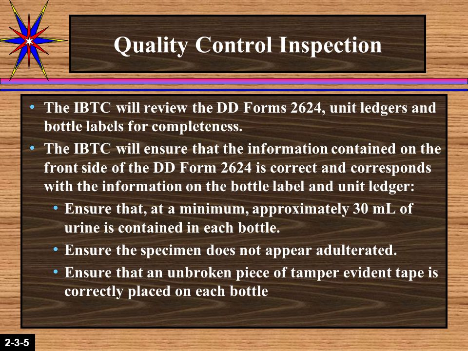 2-1-22-3-5 Quality Control Inspection  The IBTC will review the DD Forms 2624, unit ledgers and bottle labels for completeness.