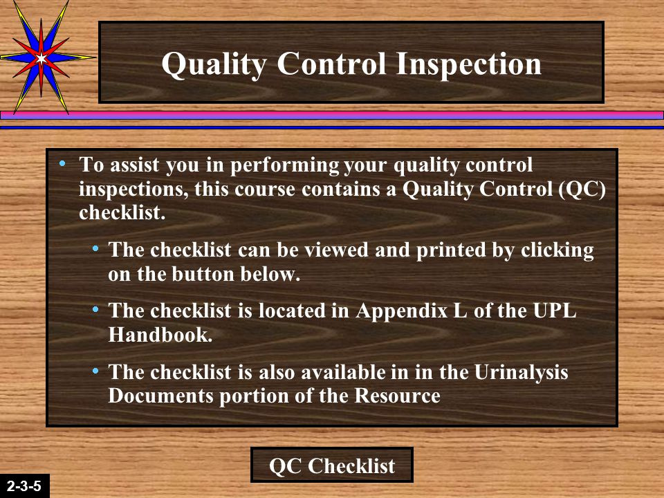 2-1-22-3-5 Quality Control Inspection  To assist you in performing your quality control inspections, this course contains a Quality Control (QC) chec
