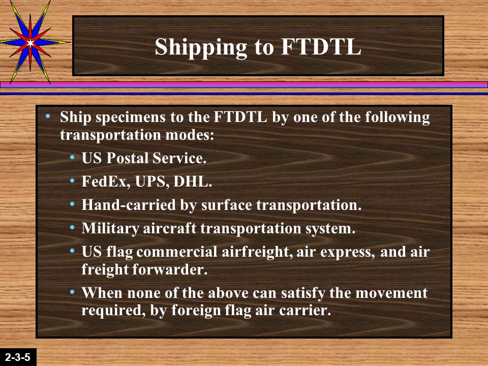 2-1-22-3-5 Shipping to FTDTL  Ship specimens to the FTDTL by one of the following transportation modes:  US Postal Service.  FedEx, UPS, DHL.  Han