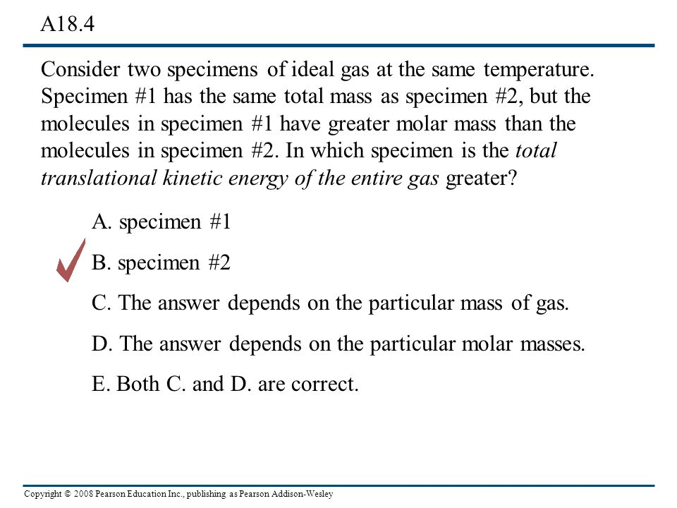 Copyright © 2008 Pearson Education Inc., publishing as Pearson Addison-Wesley Consider two specimens of ideal gas at the same temperature.