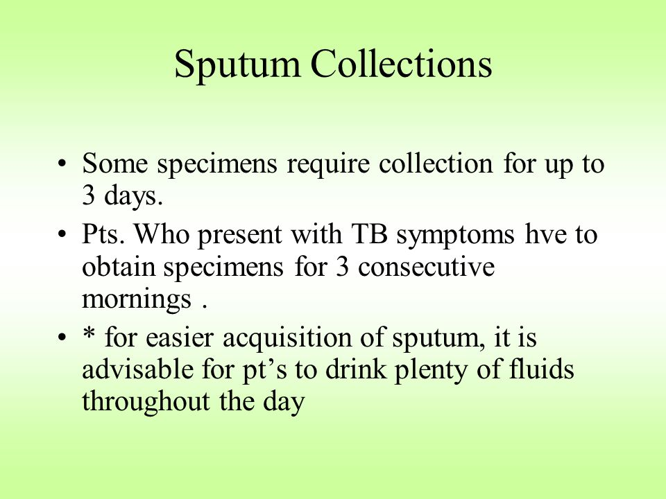 Sputum Collections Some specimens require collection for up to 3 days.