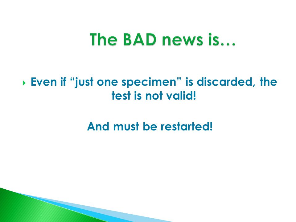  Even if just one specimen is discarded, the test is not valid! And must be restarted!